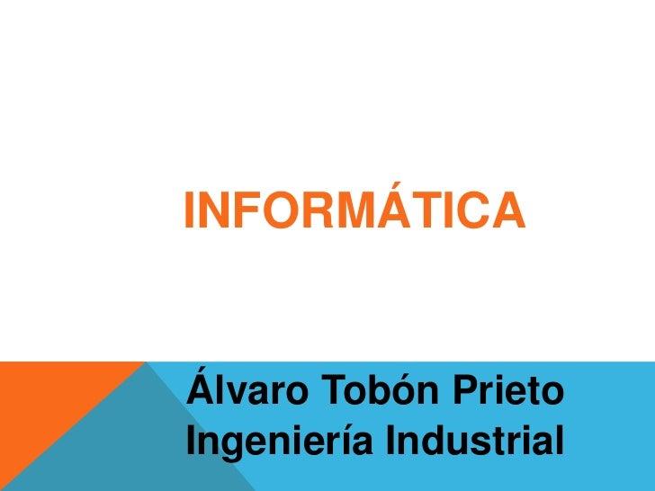 INFORMÁTICAÁlvaro Tobón PrietoIngeniería Industrial