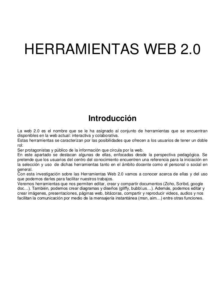 HERRAMIENTAS WEB 2.0                                     IntroducciónLa web 2.0 es el nombre que se le ha asignado al conj...