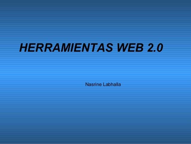 HERRAMIENTAS WEB 2.0         Nasrine Labhalla