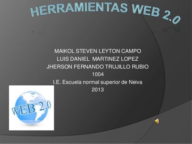 MAIKOL STEVEN LEYTON CAMPO LUIS DANIEL MARTINEZ LOPEZ JHERSON FERNANDO TRUJILLO RUBIO 1004 I.E. Escuela normal superior de...