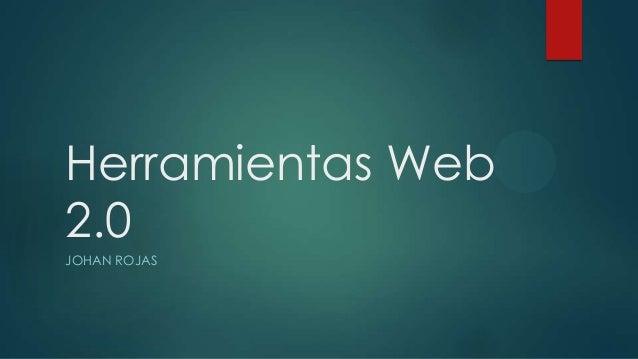 Herramientas Web 2.0 JOHAN ROJAS