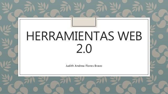 HERRAMIENTAS WEB 2.0 Judith Andrea Flores Bravo