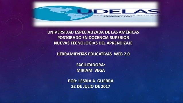 UNIVERSIDAD ESPECIALIZADA DE LAS AMÉRICAS POSTGRADO EN DOCENCIA SUPERIOR NUEVAS TECNOLOGÍAS DEL APRENDIZAJE HERRAMIENTAS E...