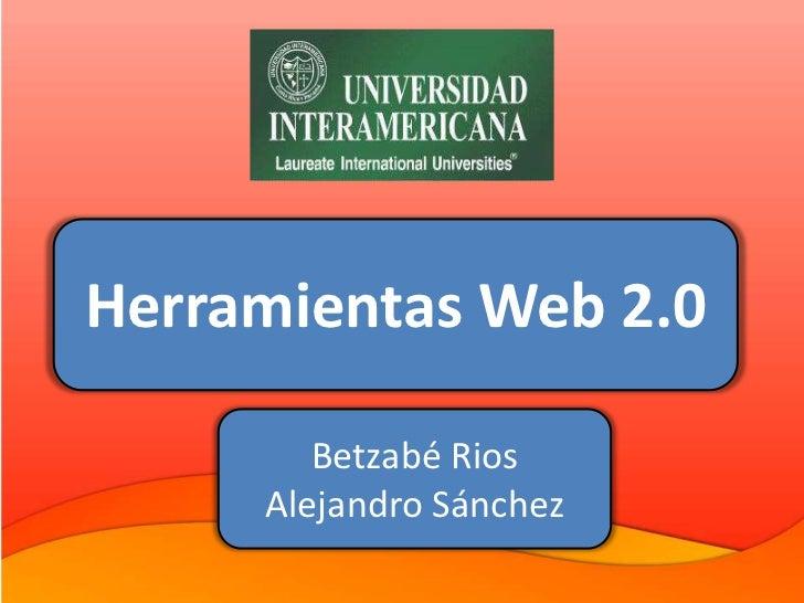 Herramientas Web 2.0        Betzabé Rios     Alejandro Sánchez
