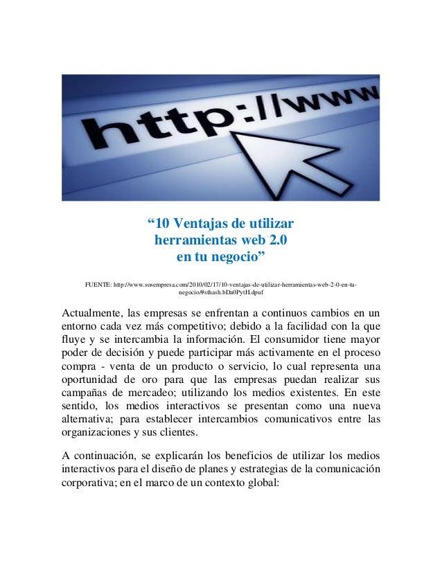 """""""10 Ventajas de utilizar herramientas web 2.0 en tu negocio"""" FUENTE: http://www.sosempresa.com/2010/02/17/10-ventajas-de-u..."""
