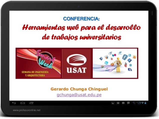 www.profesoronline.netCONFERENCIA:Herramientas web para el desarrollode trabajos universitariosGerardo Chunga Chinguelgchu...