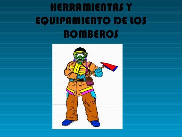 HERRAMIENTAS YEQUIPAMIENTO DE LOSBOMBEROS