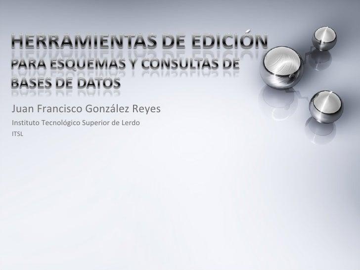 Juan Francisco González Reyes Instituto Tecnológico Superior de Lerdo ITSL