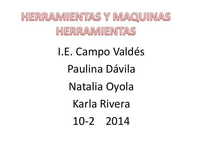 I.E. Campo Valdés  Paulina Dávila  Natalia Oyola  Karla Rivera  10-2 2014