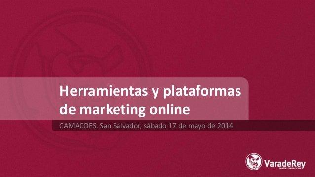 Herramientas y plataformas de marketing online CAMACOES. San Salvador, sábado 17 de mayo de 2014