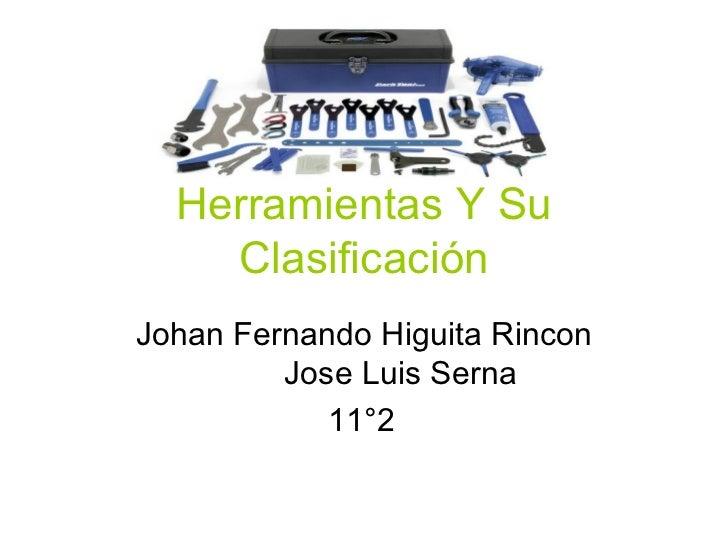 Herramientas Y Su Clasificación Johan Fernando Higuita Rincon Jose Luis Serna 11°2