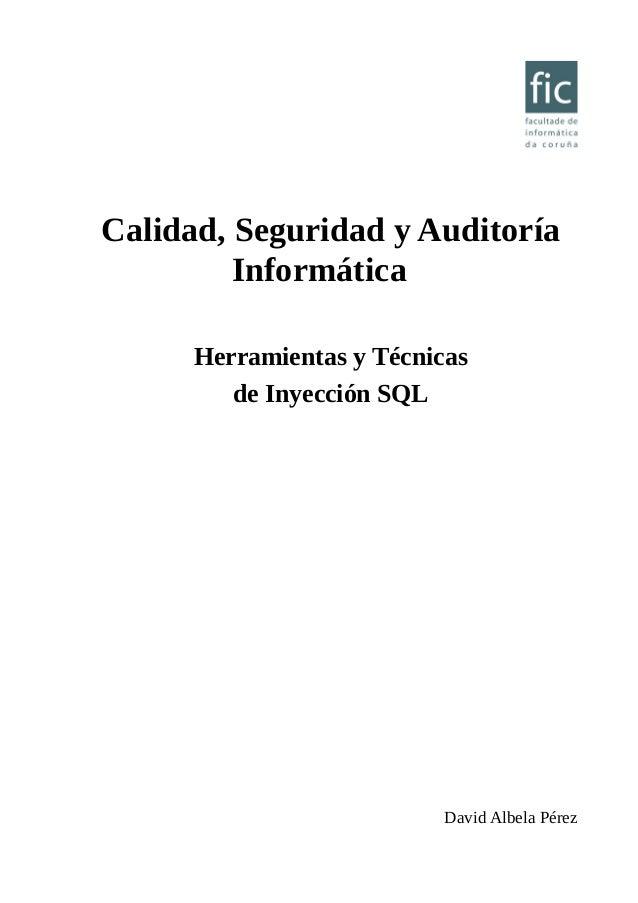 Calidad, Seguridad y Auditoría Informática Herramientas y Técnicas de Inyección SQL David Albela Pérez