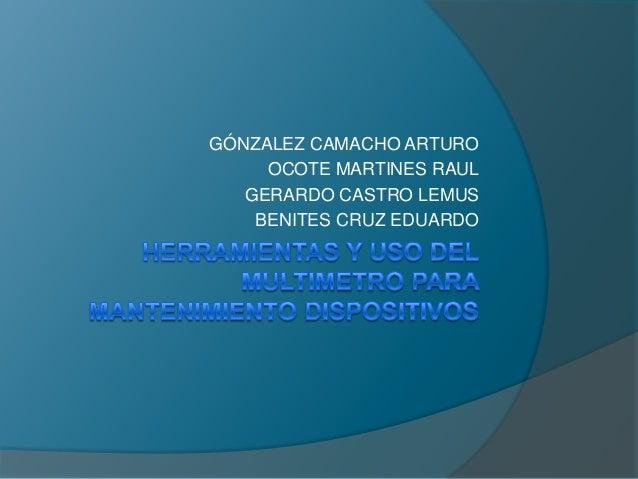 GÓNZALEZ CAMACHO ARTURO OCOTE MARTINES RAUL GERARDO CASTRO LEMUS BENITES CRUZ EDUARDO