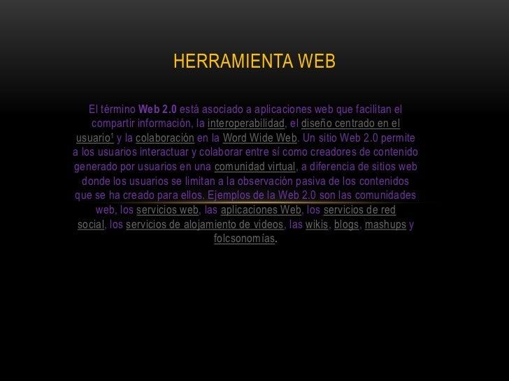 HERRAMIENTA WEB    El término Web 2.0 está asociado a aplicaciones web que facilitan el    compartir información, la inter...