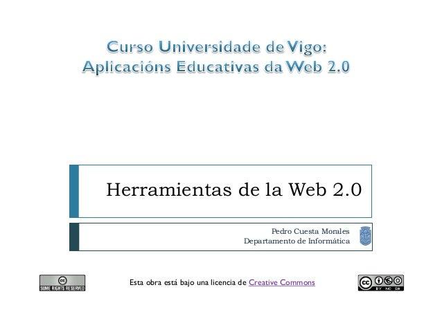 Herramientas de la Web 2.0 Pedro Cuesta Morales Departamento de Informática Esta obra está bajo una licencia de Creative C...