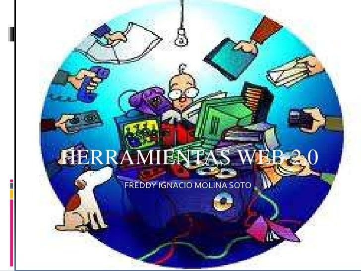 HERRAMIENTAS WEB 2.0    FREDDY IGNACIO MOLINA SOTO