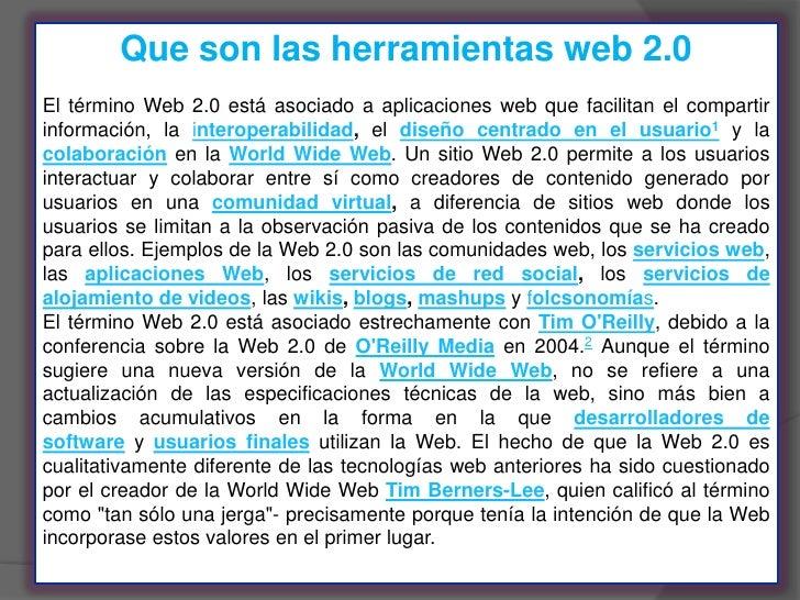 Que son las herramientas web 2.0El término Web 2.0 está asociado a aplicaciones web que facilitan el compartirinformación,...