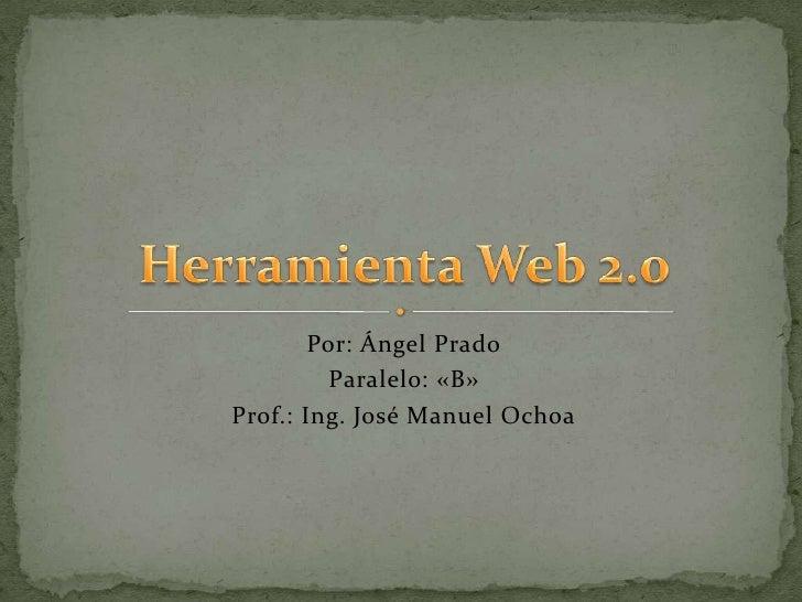 Por: Ángel Prado          Paralelo: «B»Prof.: Ing. José Manuel Ochoa