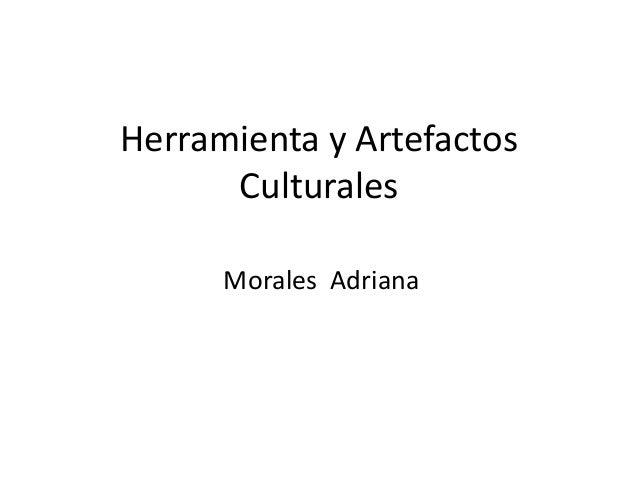 Herramienta y Artefactos Culturales Morales Adriana