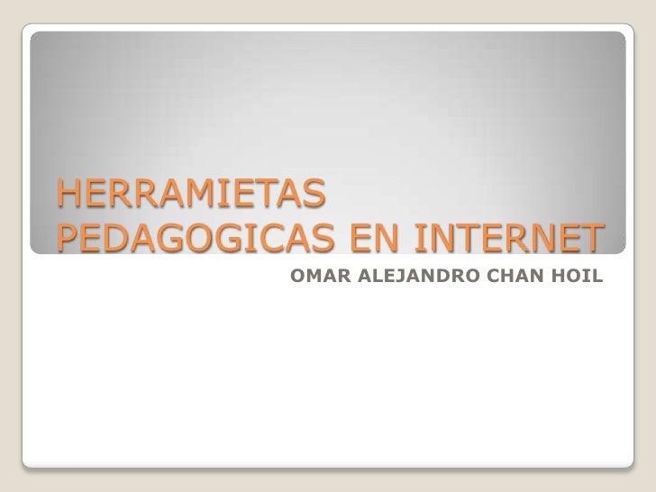 HERRAMIETAS PEDAGOGICAS EN INTERNET          OMAR ALEJANDRO CHAN HOIL