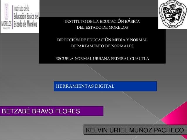 BETZABÉ BRAVO FLORES INSTITUTO DE LA EDUCACIÓN BÁSICA DEL ESTADO DE MORELOS DIRECCIÓN DE EDUCACIÓN MEDIA Y NORMAL DEPARTAM...