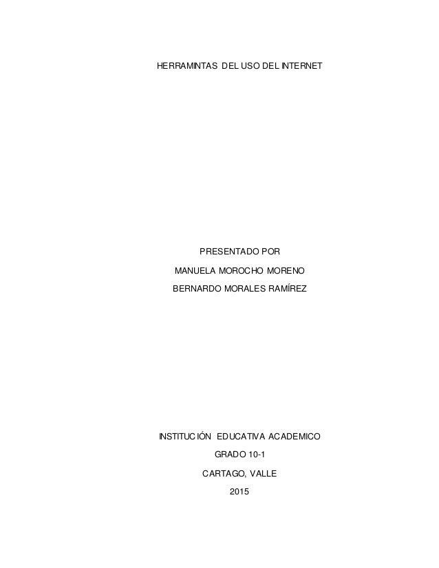HERRAMINTAS DEL USO DEL INTERNET PRESENTADO POR MANUELA MOROCHO MORENO BERNARDO MORALES RAMÍREZ INSTITUCIÓN EDUCATIVA ACAD...