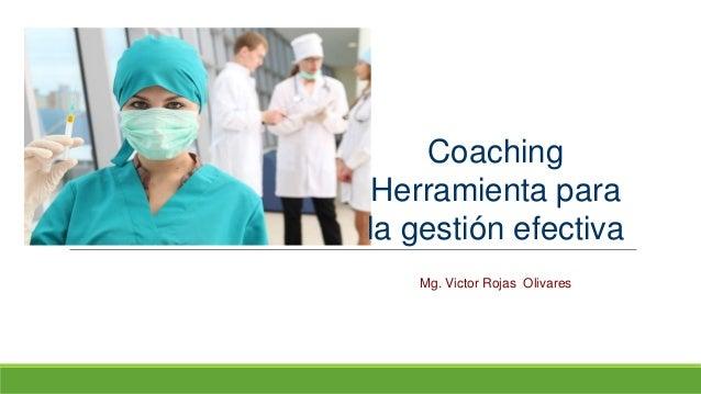 Taller de Entrenamiento Coaching Herramienta para la gestión efectiva Mg. Victor Rojas Olivares