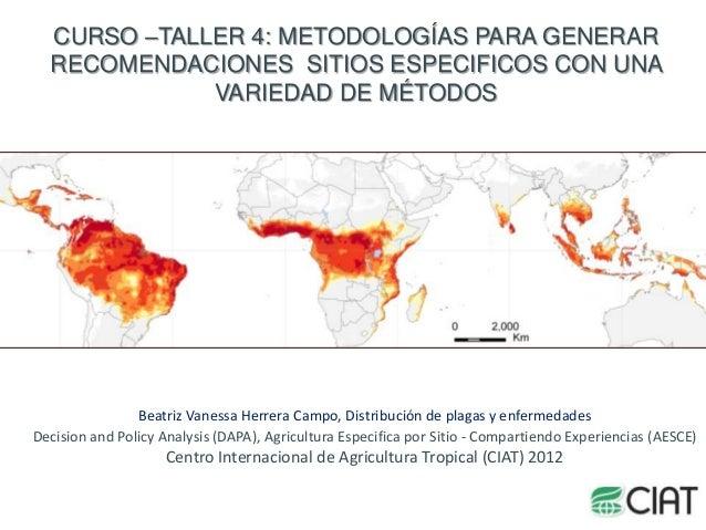CURSO –TALLER 4: METODOLOGÍAS PARA GENERAR  RECOMENDACIONES SITIOS ESPECIFICOS CON UNA             VARIEDAD DE MÉTODOS    ...