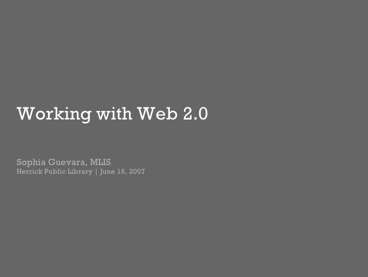 Working with Web 2.0 Sophia Guevara, MLIS Herrick Public Library | June 16, 2007