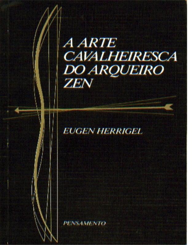 EUGEN HERRIGEL  A ARTE CAVALHEIRESCA DO  ARQUEIRO ZEN  Prefácio  do Prof. D. T. Suzuki  Tradução, prefácio e notas  de J. ...