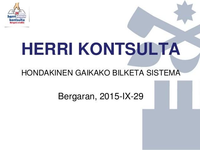 HERRI KONTSULTA HONDAKINEN GAIKAKO BILKETA SISTEMA Bergaran, 2015-IX-29