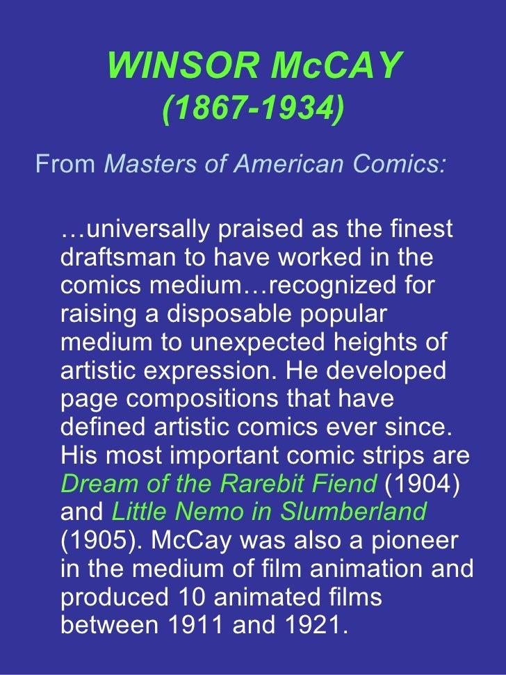 WINSOR McCAY (1867-1934) <ul><li>From  Masters of American Comics: </li></ul><ul><li>… universally praised as the finest d...