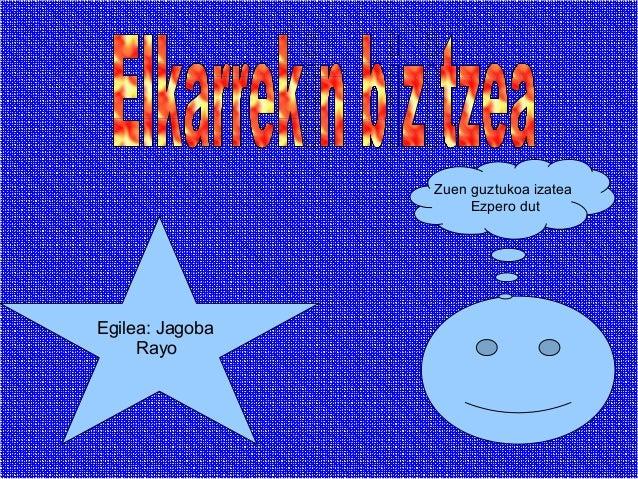 Zuen guztukoa izatea                      Ezpero dutEgilea: Jagoba     Rayo