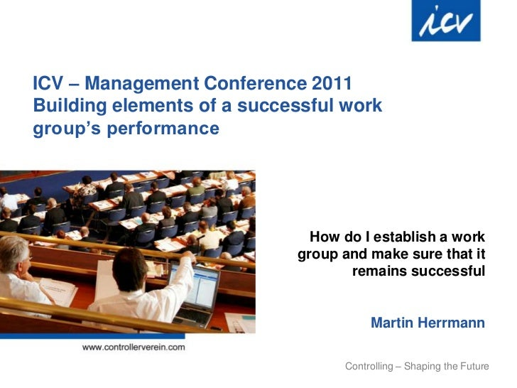 """ICV – Management Conference 2011Building elements of a successful workgroup""""s performance                              How..."""