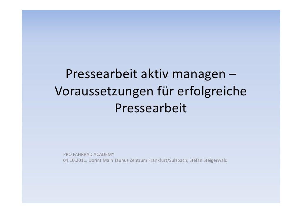 Pressearbeit aktiv managen –Voraussetzungen für erfolgreiche          Pressearbeit PRO FAHRRAD ACADEMY 04.10.2011, Dorint ...