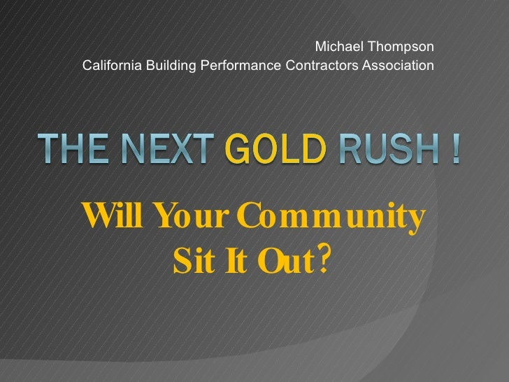 Michael Thompson California Building Performance Contractors Association Will Your Community  Sit It Out?