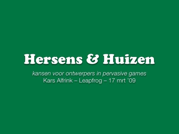 Hersens & Huizen  kansen voor ontwerpers in pervasive games      Kars Alfrink – Leapfrog – 17 mrt '09