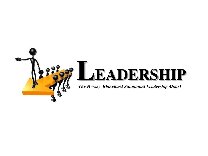 LEADERSHIP <br />The Hersey–Blanchard Situational Leadership Model<br />