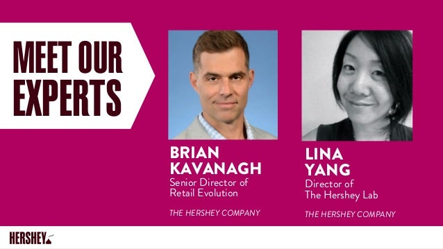 MEETOUR EXPERTS BRIAN KAVANAGH Senior Director of Retail Evolution THE HERSHEY COMPANY LINA YANG Director of The Hershey L...