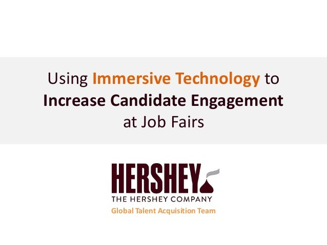 Using Immersive Technology to Increase Candidate Engagement at Job Fairs Global Talent Acquisition Team
