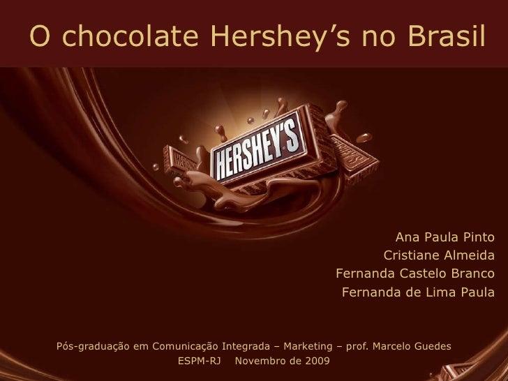 O chocolate Hershey's no Brasil Pós-graduação em Comunicação Integrada – Marketing – prof. Marcelo Guedes ESPM-RJ  Novembr...