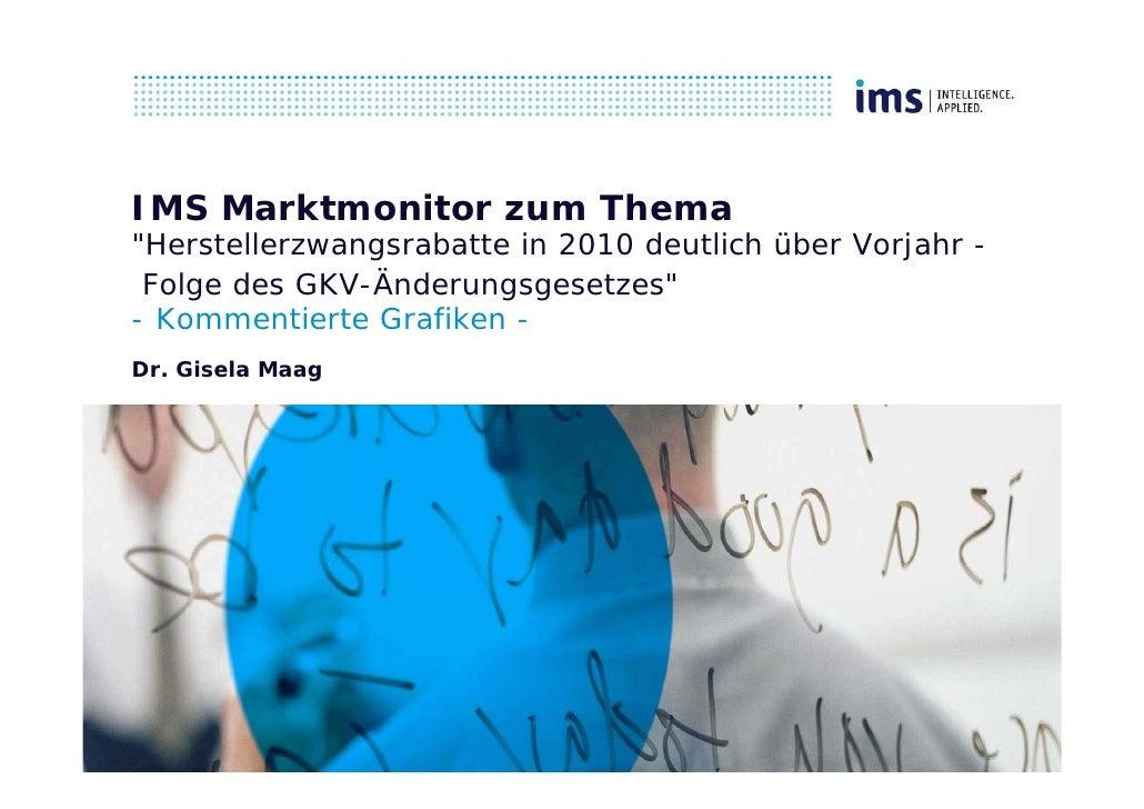 """IMS Marktmonitor zum Thema""""Herstellerzwangsrabatte in 2010 deutlich über Vorjahr - Folge des GKV-Änderungsgesetzes""""- Komme..."""