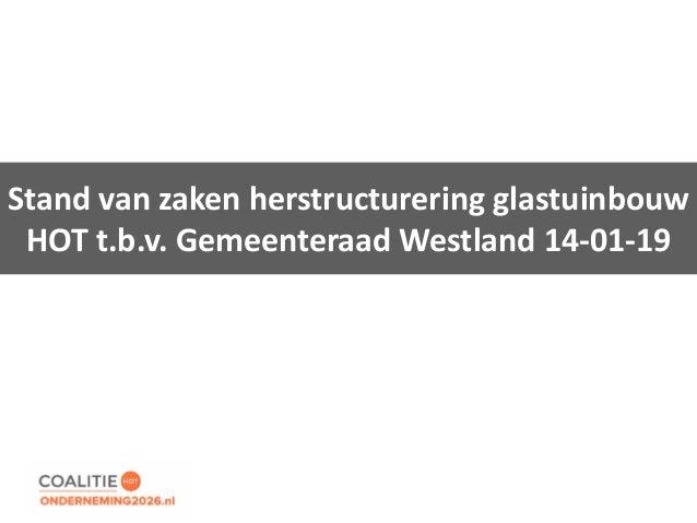 Stand van zaken herstructurering glastuinbouw HOT t.b.v. Gemeenteraad Westland 14-01-19