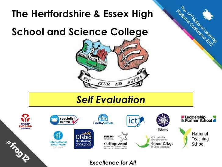 The Hertfordshire & Essex HighSchool and Science College             Self Evaluation                Excellence for All