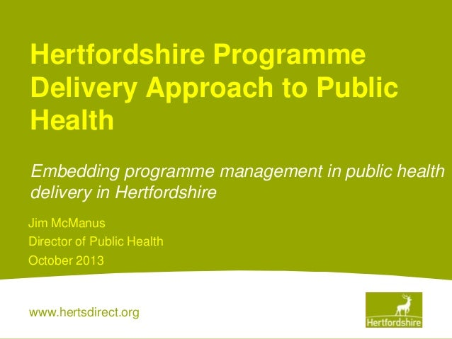 Hertfordshire Programme Delivery Approach to Public Health Embedding programme management in public health delivery in Her...