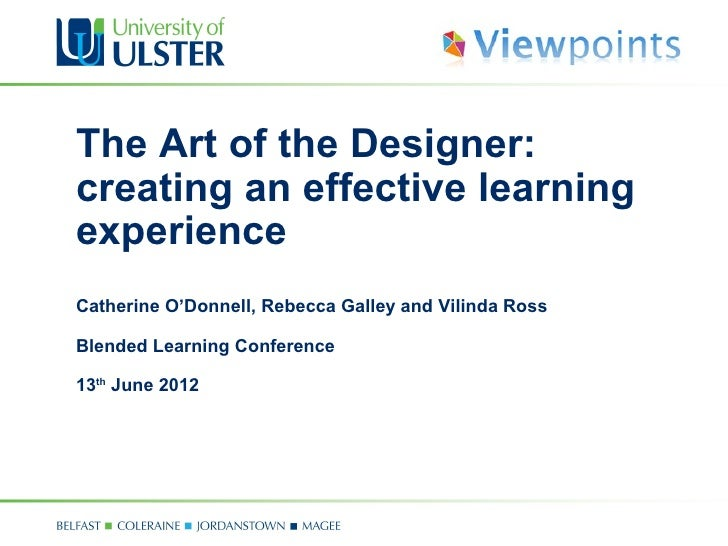 The Art of the Designer:creating an effective learningexperienceCatherine O'Donnell, Rebecca Galley and Vilinda RossBlende...