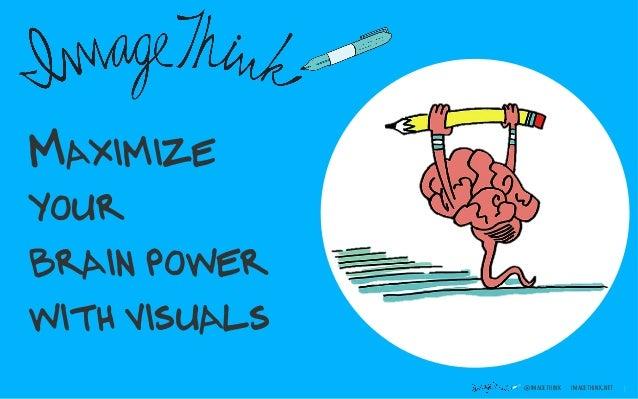@IMAGETHINK IMAGETHINK.NET 1 MAXIMIZE YOUR BRAIN POWER WITH VISUALS