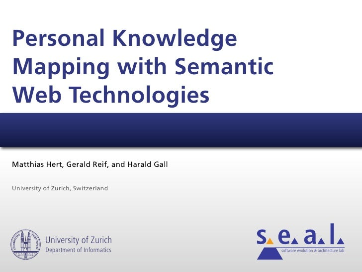Personal Knowledge Mapping with Semantic Web Technologies  Matthias Hert, Gerald Reif, and Harald Gall   University of Zur...