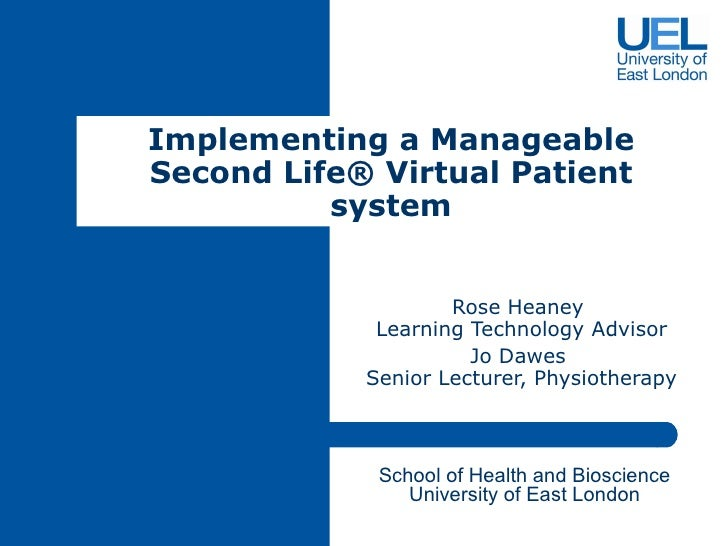 Rose Heaney  Learning Technology Advisor Jo Dawes  Senior Lecturer, Physiotherapy Implementing a Manageable Second Life ® ...
