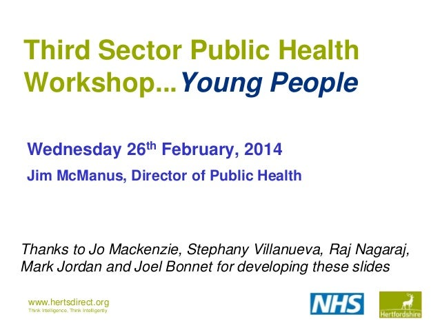 Third Sector Public Health Workshop...Young People Wednesday 26th February, 2014 Jim McManus, Director of Public Health  T...